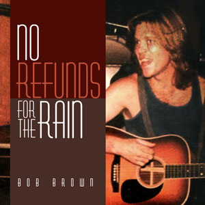 Bob Brown - No Refunds for the Rain